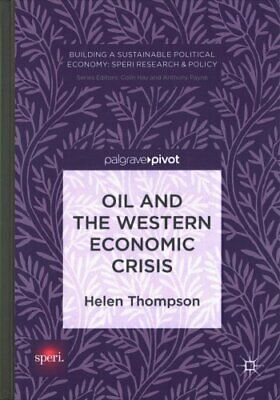 Oil and the Western Economic Crisis by Helen Thompson (Hardback, 2017)