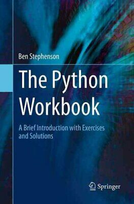 The Python Workbook: A Brief Introduction with Exercises and Solutions by Ben...