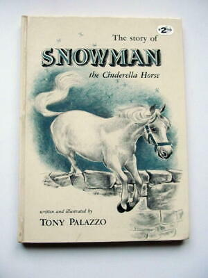 """First Ed. Book """"The Story of SNOWMAN the Cinderella Horse"""" by Tony Palazzo 1st"""