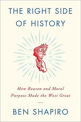 The Right Side of History How Reason and Moral Purpose by Ben Shapiro Hardcover