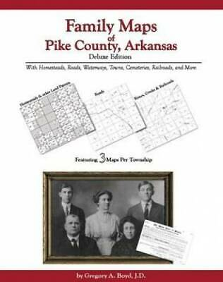 Family Maps of Pike County, Arkansas, Deluxe Edition : With Homesteads,...