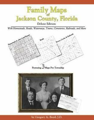 Family Maps of Jackson County, Florida, Deluxe Edition : With Homesteads,...