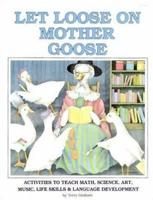 Let Loose on Mother Goose: Activities to Teach Math, Science, Art, Music, Life