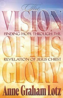 The Vision of His Glory: Finding Hope Through the Revelation of Jesus Christ An