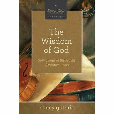 The Wisdom of God (Seeing Jesus in the Old Testament) - Paperback NEW Nancy Guth
