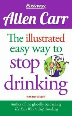 Allen Carr the Illustrated Easy Way to Stop Drinking by Allen Carr 9781784045043