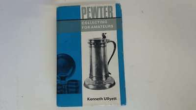 Good - Pewter Collecting for Amateurs by Kenneth Ullyett - Kenneth Ullyett 1967-