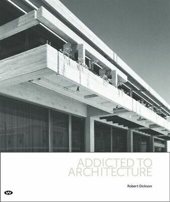 NEW Addicted to Architecture By Robert Dickson Hardcover Free Shipping
