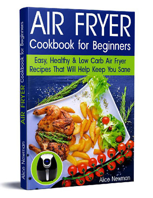 Air Fryer Cookbook for Beginners: Easy,Healthy,Low Carbs Recipes [P.D.F]