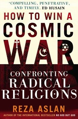 How to Win a Cosmic War: Confronting Radical Religion (Paperback)...