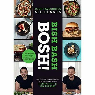 BISH BASH BOSH!: Amazing Flavours. Any Meal. All Plants -  NEW Firth, Henry 04/0