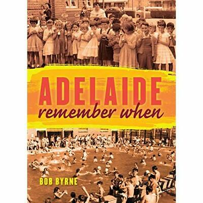 Adelaide: Remember When - Paperback NEW Bob Byrne (Auth 2014-11-30