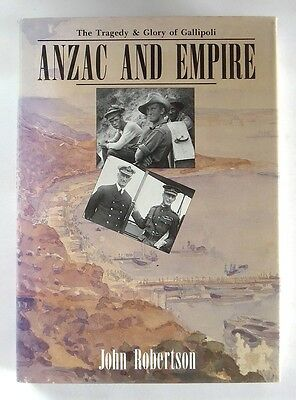 ANZAC AND EMPIRE Tragedy & Glory of Gallipoli JOHN ROBERTSON (1990) Hardback 1ST