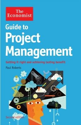 The Economist Guide to Project Management 2nd Edition: Getting it...