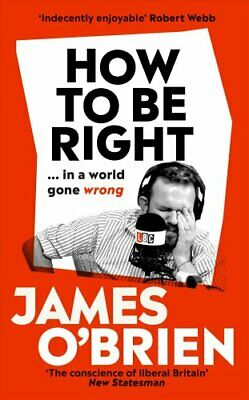 How To Be Right ... in a world gone wrong by James O'Brien 9780753553091