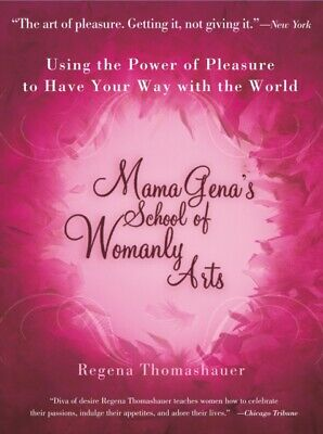Mama Gena's School of Womanly Arts: Using the Power of Pleasure t...