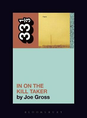Fugazi's In on the Kill Taker by Joe Gross 9781501321399 | Brand New