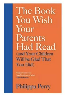 The Book You Wish Your Parents Had Read HARDCOVER PHILIPPA PERRY
