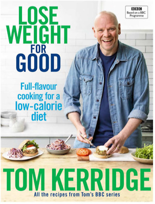 Lose Weight for Good Tom Kerridge Full-flavour cooking for A Low Calorie PDF