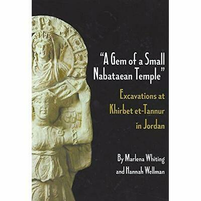 A Gem of a Small Nabataean Temple: Excavations at Khirb - Paperback NEW Hannah W
