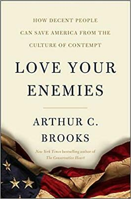 Love Your Enemies: How Decent People Can Save America from the Culture of Contem