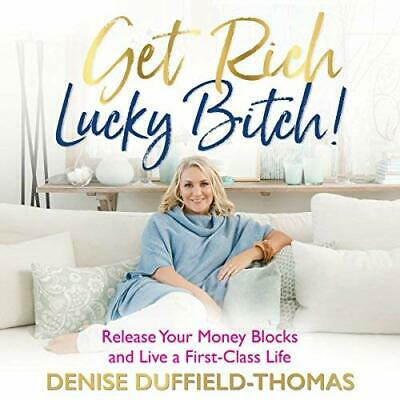 Get Rich, Lucky Bitch! By: Denise Duffield-Thomas (Audiobook)