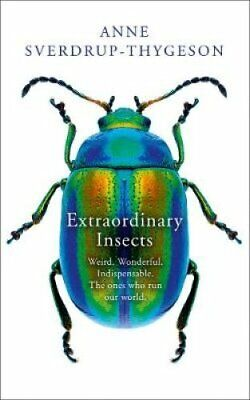 Extraordinary Insects Weird. Wonderful. Indispensable. the Ones... 9780008316358