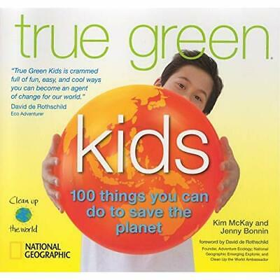 True Green Kids: 100 Things You Can Do to Save the Plan - Paperback NEW McKay, K