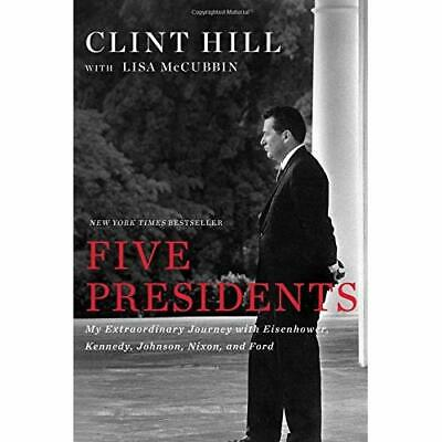 Five Presidents: My Extraordinary Journey with Eisenhow - Hardcover NEW Clint Hi
