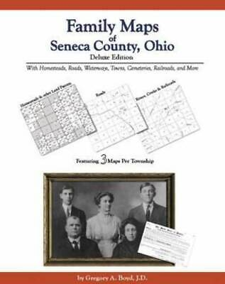 Family Maps of Seneca County, Ohio, Deluxe Edition : With Homesteads, Roads,...