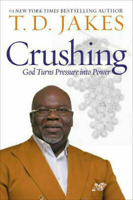 Crushing: God Turns Pressure into Power by T. D. Jakes (eBooks, 2019)