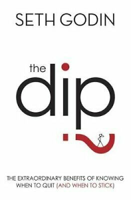 The Dip The extraordinary benefits of knowing when to quit (and... 9780749928308