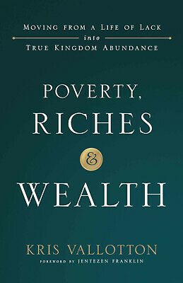 Poverty, Riches and Wealth by Kris Vallotton (2018, eBooks)