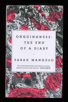 Sarah Manguso - Ongoingness: the End of a Diary; 1st/1st