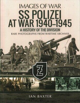 SS Polizei Division at War 1940 - 1945 History of the Division 9781473890978