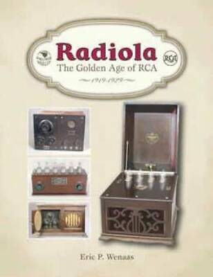 Radiola : The Golden Age of RCA, 1919-1929 by Eric P. Wenaas (2007, Hardcover)