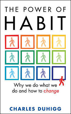 The Power of Habit Why We Do What We Do, and How to Change by Duhigg, Charles