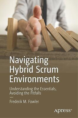 Navigating Hybrid Scrum Environments Frederik M. Fowler