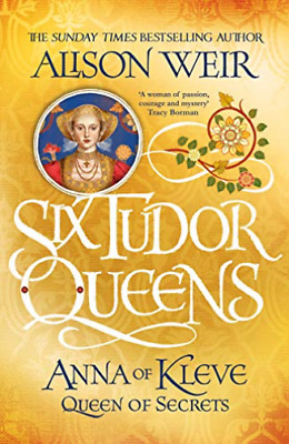 Alison Weir-Six Tudor Queens: Anna Of Kleve, Queen Of Secrets BOOKH NEW
