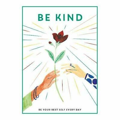 Be Kind: Be Your Best Self Every Day (Be You) - Hardback NEW Breathe, Editor 25/