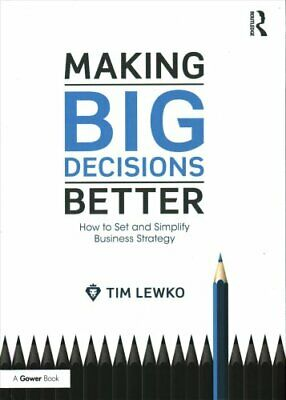 Making Big Decisions Better How to Set and Simplify Business St... 9781472451088