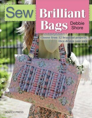 Sew Brilliant Bags Choose from 12 Beautiful Projects, Then Desi... 9781782212560