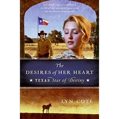 The Desires of Her Heart (Texas: Star of Destiny) - Paperback NEW Cote, Lyn 2009