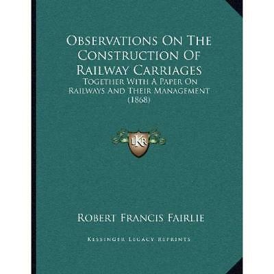 Observations on the Construction of Railway Carriages:  - Paperback NEW Robert F