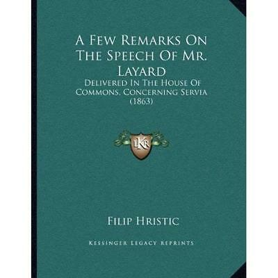 A Few Remarks on the Speech of Mr. Layard: Delivered in - Paperback NEW Filip Hr
