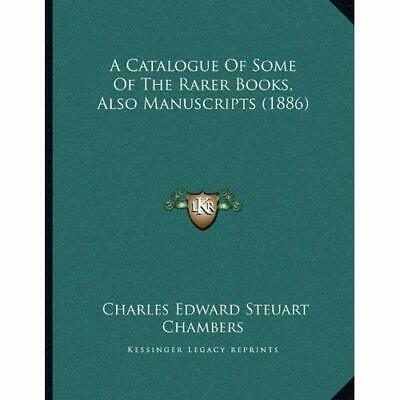 A Catalogue of Some of the Rarer Books, Also Manuscript - Paperback NEW Charles