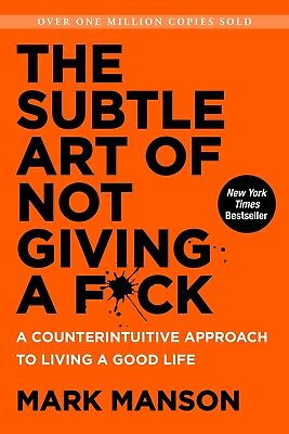 The Subtle Art of Not Giving a F*ck A Counterintuitive Approach to Living a Good