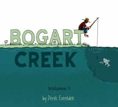 Bogart Creek by Derek Evernden 9781988903491 | Brand New | Free UK Shipping