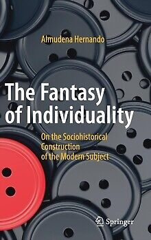 The Fantasy of Individuality : On The Sociohistorical Construction  Of the Mo...
