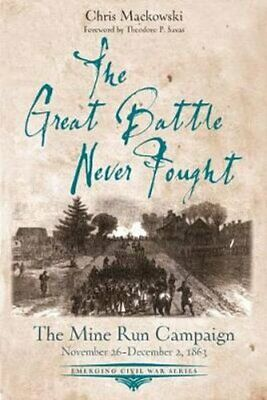 The Great Battle Never Fought The Mine Run Campaign, November 2... 9781611214079